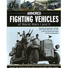 Armoured Fighting Vehicles of World Wars I and II: Features 90 landmark vehicles from 1900-1945 with over 370 color and black-and-white archive photographs. Armored cars, armored personnel carriers and self-propelled artillery, including the Gun Carrier, Jeep, Sturmmrser Tiger Assault Rocket Mortar