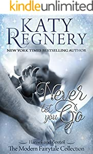 "Never Let You Go: (inspired by ""Hansel and Gretel"") (A Modern Fairytale Book 2)"