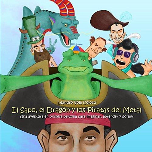 Download El Sapo, el Dragón y los Piratas del Metal: Una aventura en primera persona para imaginar, aprender y dormir (Spanish Edition) pdf epub
