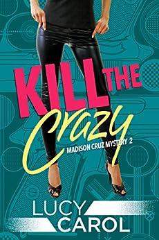 Kill the Crazy (Madison Cruz Book 2) by [Carol, Lucy]