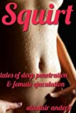 Squirt: Tales of Deep Penetration and Female Ejaculation