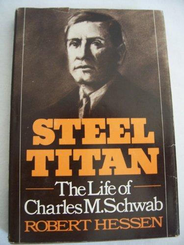 steel-titan-the-life-of-charles-m-schwab