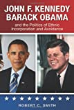 John F. Kennedy, Barack Obama, and the Politics of Ethnic Incorporation and Avoidance, Robert Charles Smith, 1438445598