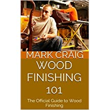 Wood Finishing 101: The Official Guide to Wood Finishing