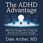 The ADHD Advantage: What You Thought Was a Diagnosis May Be Your Greatest Strength | Dale Archer MD