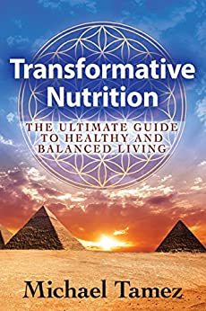 Transformative Nutrition: The Ultimate Guide to Healthy and Balanced Living by [Tamez, Michael]