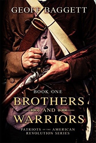 Brothers and Warriors (Patriots of the American Revolution Series Book 1)
