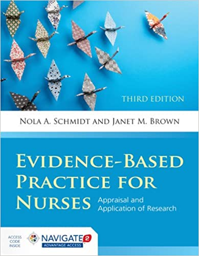 evidence based practice for nurses appraisal and application of  evidence based practice for nurses appraisal and application of research schmidt evidence based practice for nurses 3rd edition