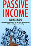 Passive Income Business Ideas: Create a New Income Source via Your Own Online Marketing Business. YouTube Marketing & Information Selling