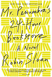Mr. Penumbra's 24-Hour Bookstore: A N