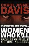 Women Who Kill: Profiles of Female Serial Killers by Carol Anne Davis (2001-04-02)