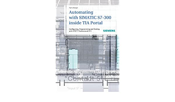 Automating with simatic s7 300 inside tia portal configuring automating with simatic s7 300 inside tia portal configuring programming and testing with step 7 professional v11 hans berger 9783895783821 amazon fandeluxe Choice Image