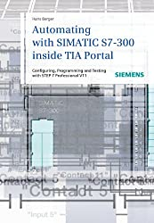 Automating with SIMATIC S7-300 Inside TIA Portal: Configuring, Programming and Testing with STEP 7 Professional V11