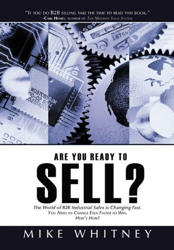 Are You Ready to Sell?: B2B industrial buyers operate in a world of fast changing needs. You must change even faster to win orders. Here's how! ebook