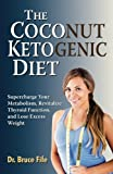 The Coconut Ketogenic Diet: Supercharge Your