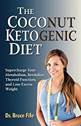 The Coconut Ketogenic Diet: Supercharge Your Metabolism, Revitalize Thyroid Function and Lose Excess Weight