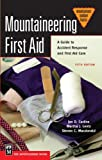 img - for Mountaineering First Aid: A Guide to Accident Response and First Aid Care, 5th Edition (Mountaineers Outdoor Basics) book / textbook / text book