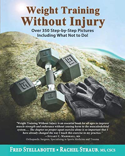 Weight Training Without Injury: Over 350 Step-by-Step Pictures Including What Not to Do! by Fred Stellabotte, Rachel Straub