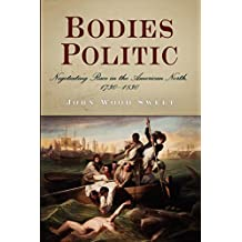Bodies Politic: Negotiating Race in the American North, 1730-1830