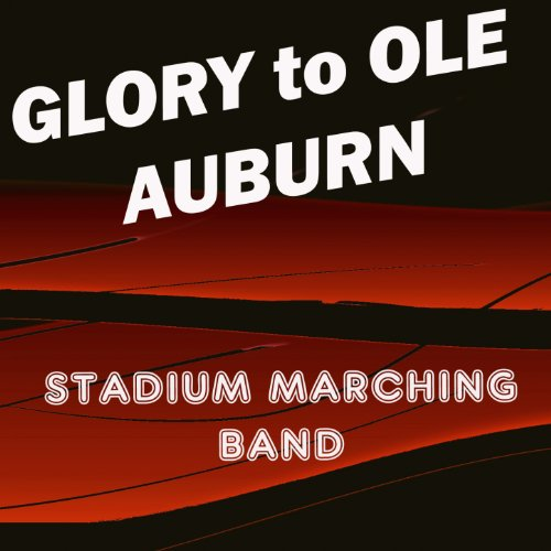 Glory to Ole Auburn (Alburn Tigers Fight Song)