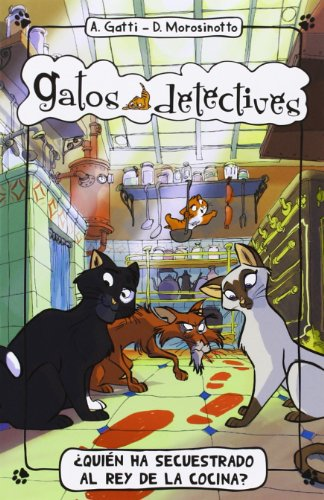 ¿Quien ha secuestrado al rey de la cocina? / Who Kidnapped The King Of The Kitchen? (Gatos Detectives) (Spanish Edition) [Alessandro Gatti - Davide Morosinotto] (Tapa Blanda)