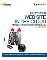 Host Your Web Site In The Cloud: Amazon Web Services Made Easy: Amazon EC2 Made Easy Front Cover
