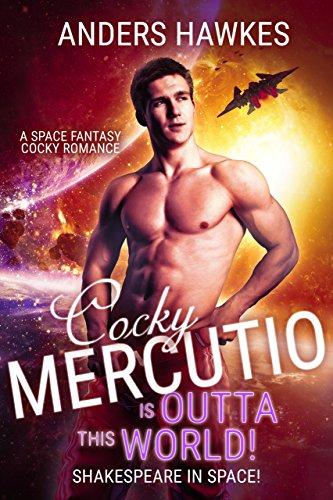 Cocky Mercutio is Outta this World!: A Space Fantasy Cocky Romance (Shakespeare in Space! Book 1)