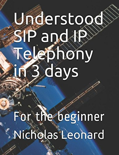 Understood SIP and IP Telephony in 3 days: For the beginner