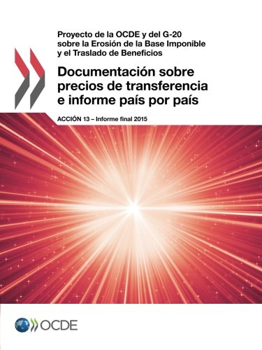 Proyecto de la Ocde y del G-20 sobre la Erosión de la Base Imponible y el Traslado de Beneficios Documentación sobre precios de transferencia e ... 13 - Informe final - Precios Transferencia De