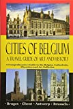 Cities of Belgium - A Travel Guide of Art and