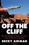 """Becky Aikman, """"Off the Cliff: How the Making of Thelma and Louise Drove Hollywood to the Edge"""" (Penguin Books, 2017)"""