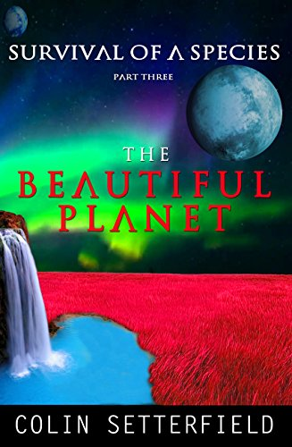 The Beautiful Planet: Survival of a Species (Part Three: Survival of a Species Book 3)