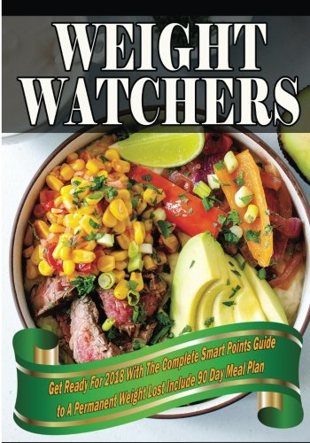 Weight Watchers: The Complete Smart Points Guide to A Permanent Weight Lost Include 90 Day Meal Plan cover