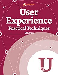 User Experience, Practical Techniques, Vol. 2 (Smashing eBook Series 22)