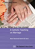 img - for What God Has Joined: A Catholic Teaching on Marriage - Shepherd's Voice book / textbook / text book