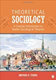 Theoretical Sociology : A Concise Introduction to Twelve Sociological Theories, Turner, Jonathan H., 1452203474