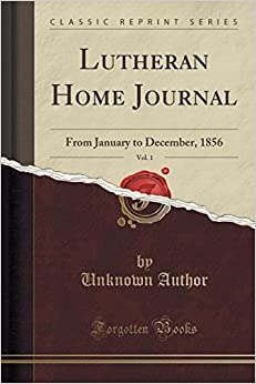 Lutheran Home Journal, Vol. 1: From January to December, 1856 (Classic Reprint)