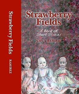 Amazon strawberry fields a book of short stories ebook chuy strawberry fields a book of short stories by ramirez chuy fandeluxe Gallery