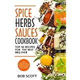 Spice, Herbs, Sauces Cookbook: Top 50 Recipes For The Best BBQ