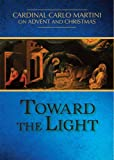 img - for Toward the Light: Cardinal Carlo Martini on Advent and Christmas book / textbook / text book