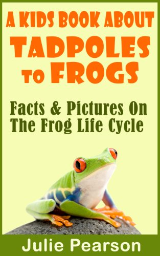 Kids Book About Tadpoles To Frogs: Real Facts and Pictures