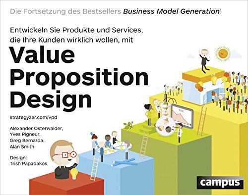 value-proposition-design-entwickeln-sie-produkte-und-services-die-ihre-kunden-wirklich-wollen-die-fortsetzung-des-bestsellers-business-model-generation