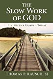 img - for Slow Work of God, The: Living the Gospel Today book / textbook / text book