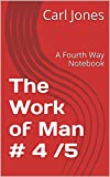 The Work of Man # 4 /5: A Fourth Way Notebook