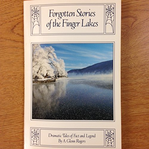 Forgotten Stories Of The Finger Lakes Dramatic Tales Of Fact And