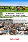 Book cover from Reforming Foreign Aid: Reinvent the World Bank: Lessons in Global Poverty Alleviation from 40 years of adventures (and misadventures) in International Development by Inder Sud