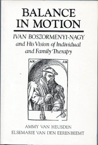 Balance in Motion: Ivan Boszormenyi-Nagy and His Vision of Individual and Family Therapy