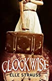 Clockwise: (A young adult time travel novel) (The Clockwise Collection) (Volume 1)