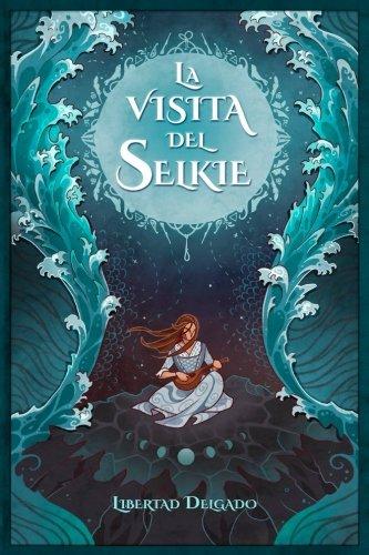 La visita del selkie (Spanish Edition) [Libertad Delgado] (Tapa Blanda)
