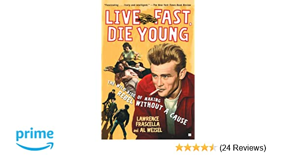 Live Fast Die Young The Wild Ride Of Making Rebel Without A Cause